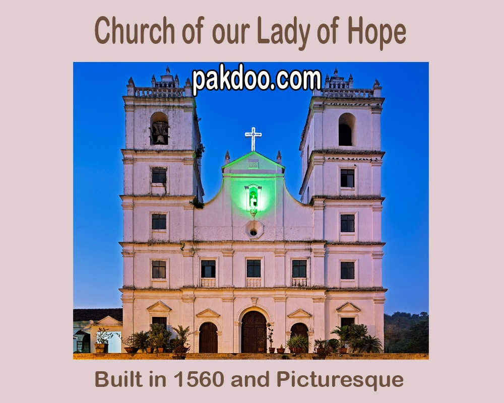 church of our lady of hope is one of the oldest & famous church in all churches. it is located in goa.